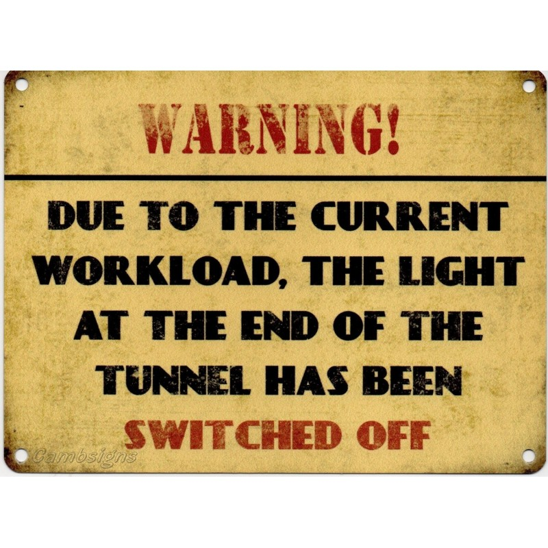 Metal Dangler Sign 20x15cm - The light at the end of the tunnel has been switched off