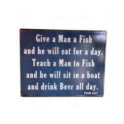 Large Iron Sign - give a man a fish ...sit in a boat and drink beer all day sign