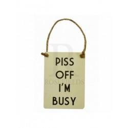 Novelty Mini Metal Sign - p**s off I'm busy mini metal sign