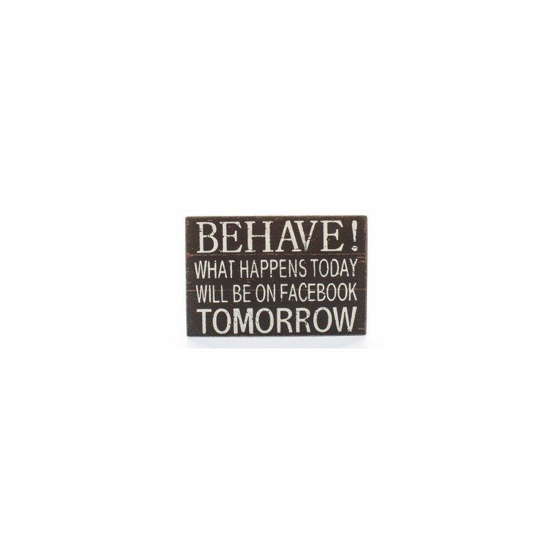 Wooden Sign - behave it will be on facebook tomorrow small sign