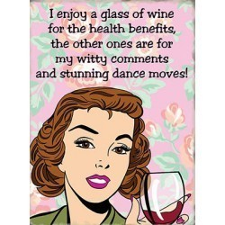 Wine health benefits - I enjoy a glass of wine, witty comments and stunning dance moves metal sign