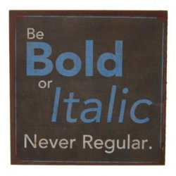 Fridge Magnet - Be Bold or Italic Never Regular - 7x7cm fridge magnet