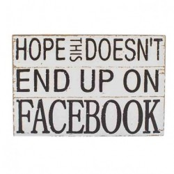 Wooden Sign - Hope this doesn't end up on facebook - block sign