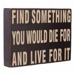 Wooden Sign - Find something you would die for and live for it
