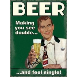 Novelty Metal Sign- Beer Making you see double and feel...