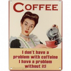 Coffee I don't have a Problem With Caffeine I have a...
